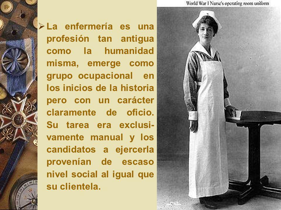 La enfermería es una profesión tan antigua como la humanidad misma, emerge como grupo ocupacional en los inicios de la historia pero con un carácter claramente de oficio.