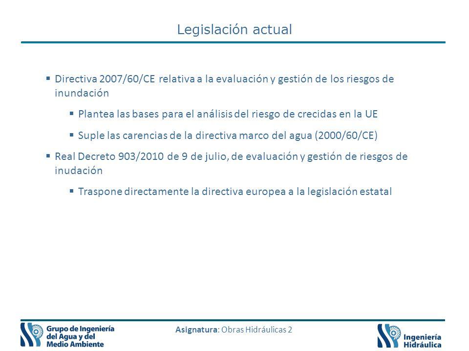 Legislación actual Directiva 2007/60/CE relativa a la evaluación y gestión de los riesgos de inundación.