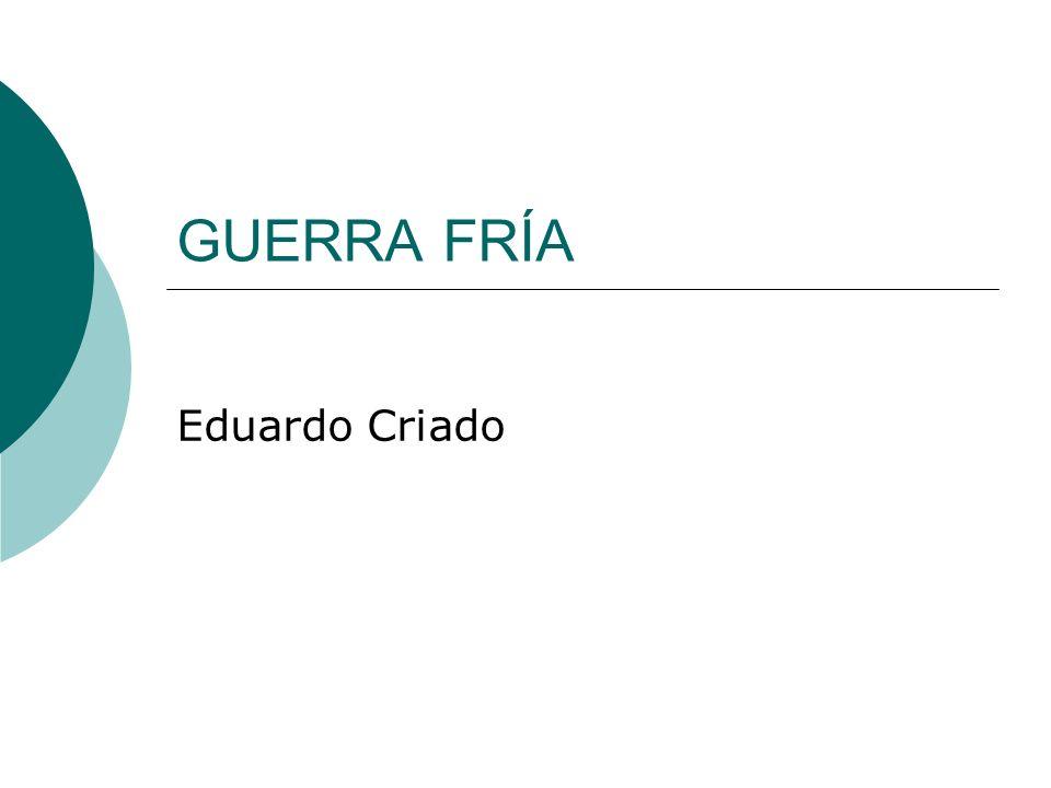 GUERRA FRÍA Eduardo Criado