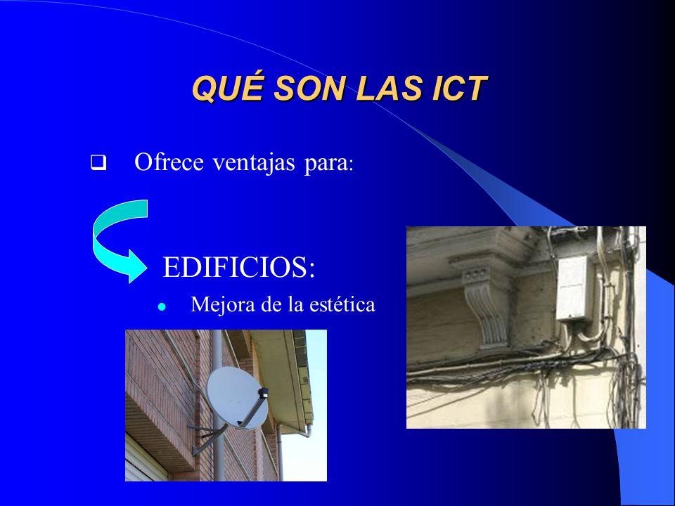QUÉ SON LAS ICT Ofrece ventajas para: EDIFICIOS: Mejora de la estética