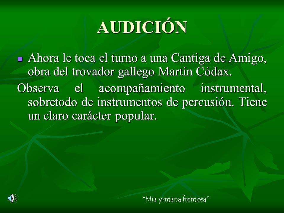 AUDICIÓNAhora le toca el turno a una Cantiga de Amigo, obra del trovador gallego Martín Códax.