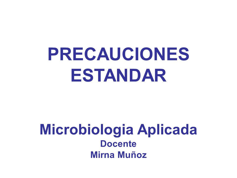 PRECAUCIONES ESTANDAR Microbiologia Aplicada