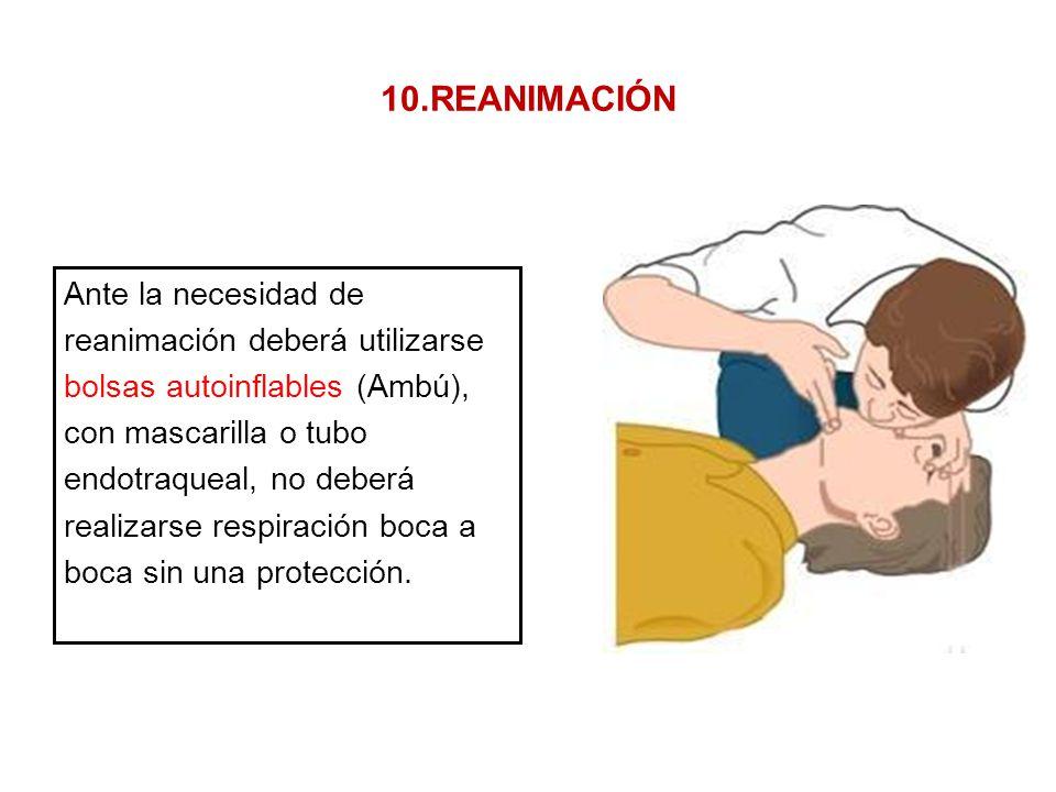 10.REANIMACIÓN Ante la necesidad de reanimación deberá utilizarse