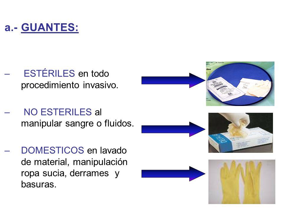 a.- GUANTES: ESTÉRILES en todo procedimiento invasivo.