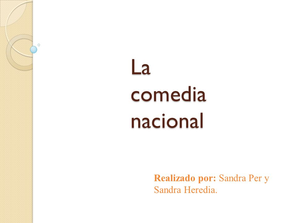 La comedia nacional Realizado por: Sandra Per y Sandra Heredia.