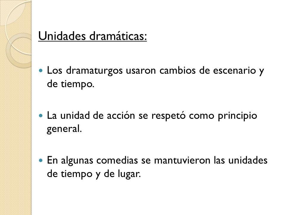 Unidades dramáticas: Los dramaturgos usaron cambios de escenario y de tiempo. La unidad de acción se respetó como principio general.