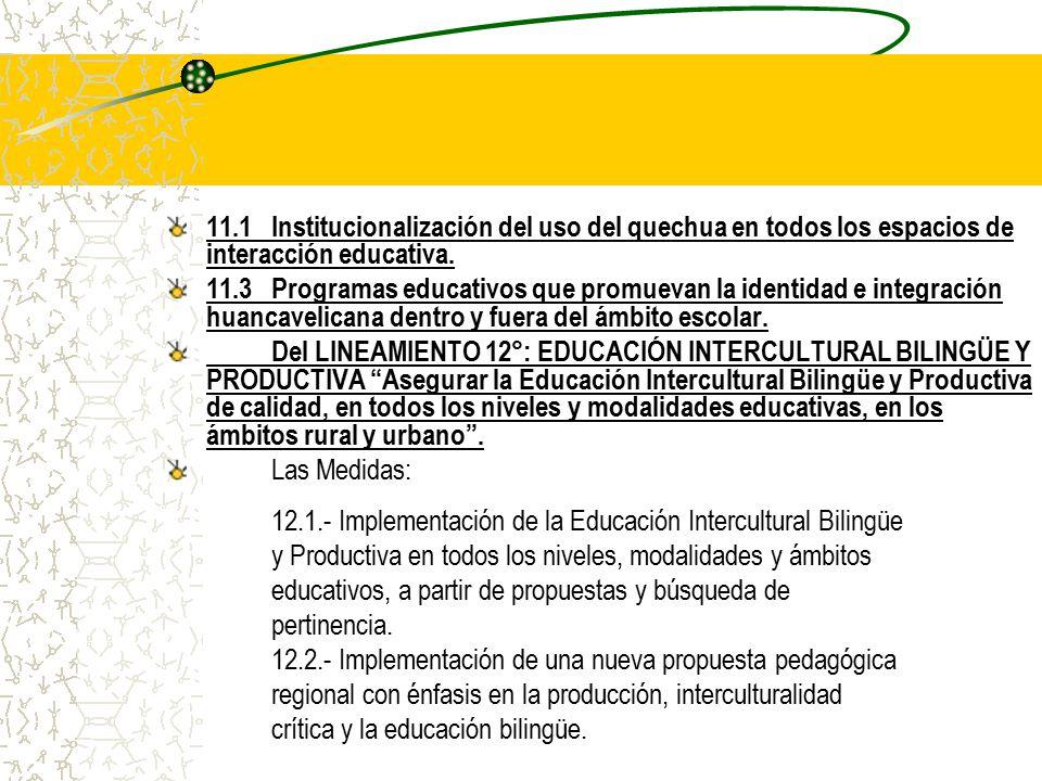 11.1 Institucionalización del uso del quechua en todos los espacios de interacción educativa.