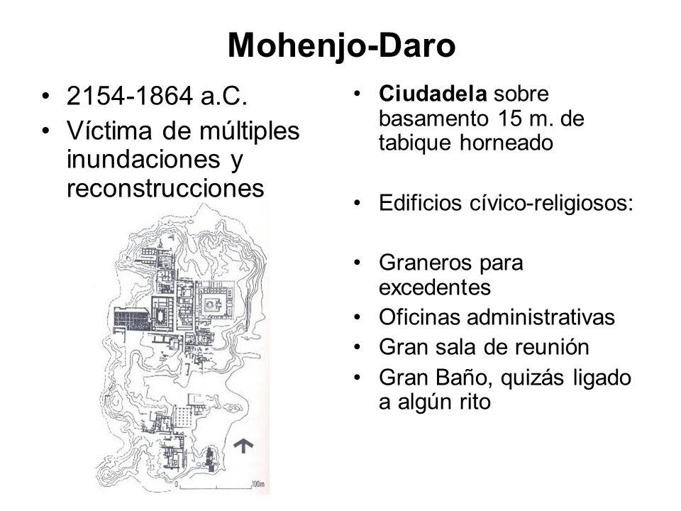 Mohenjo-Daro 2154-1864 a.C. Víctima de múltiples inundaciones y reconstrucciones. Ciudadela sobre basamento 15 m. de tabique horneado.