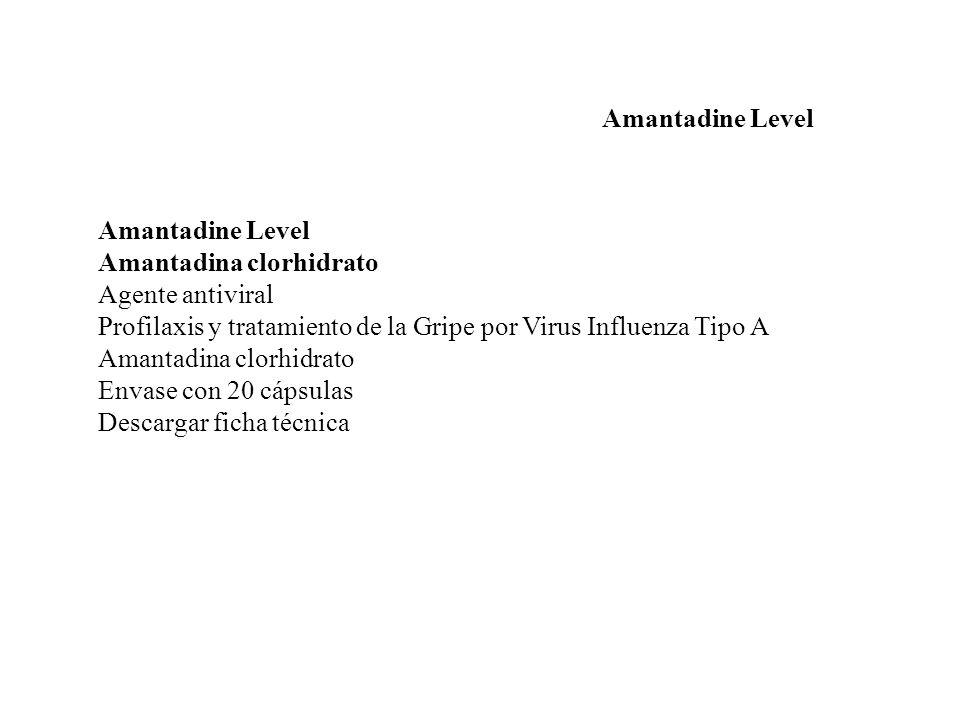Amantadine Level Amantadine Level. Amantadina clorhidrato. Agente antiviral. Profilaxis y tratamiento de la Gripe por Virus Influenza Tipo A.