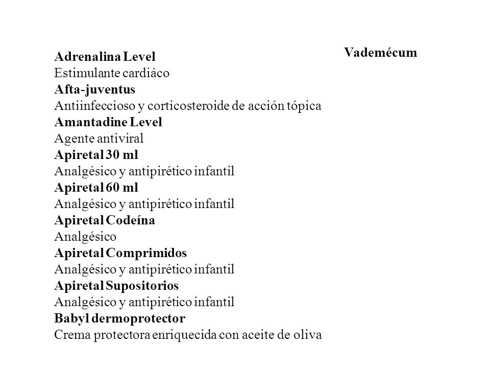 Vademécum Adrenalina Level. Estimulante cardiáco. Afta-juventus. Antiinfeccioso y corticosteroide de acción tópica.