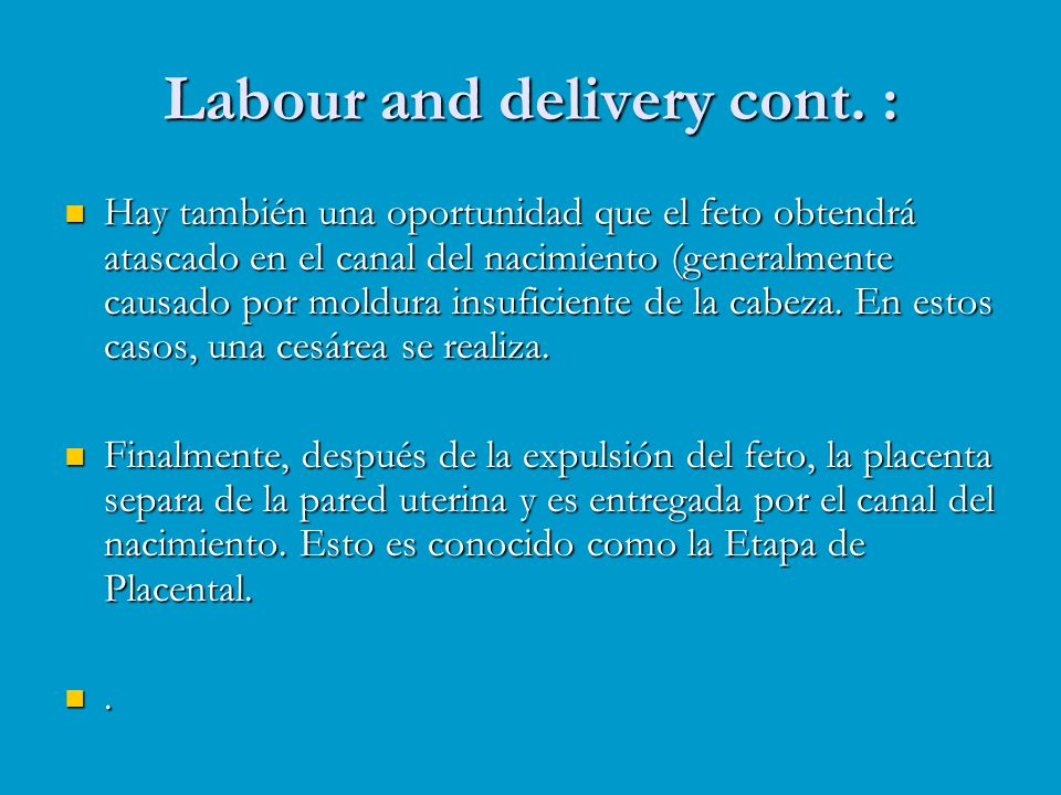 Labour and delivery cont. :