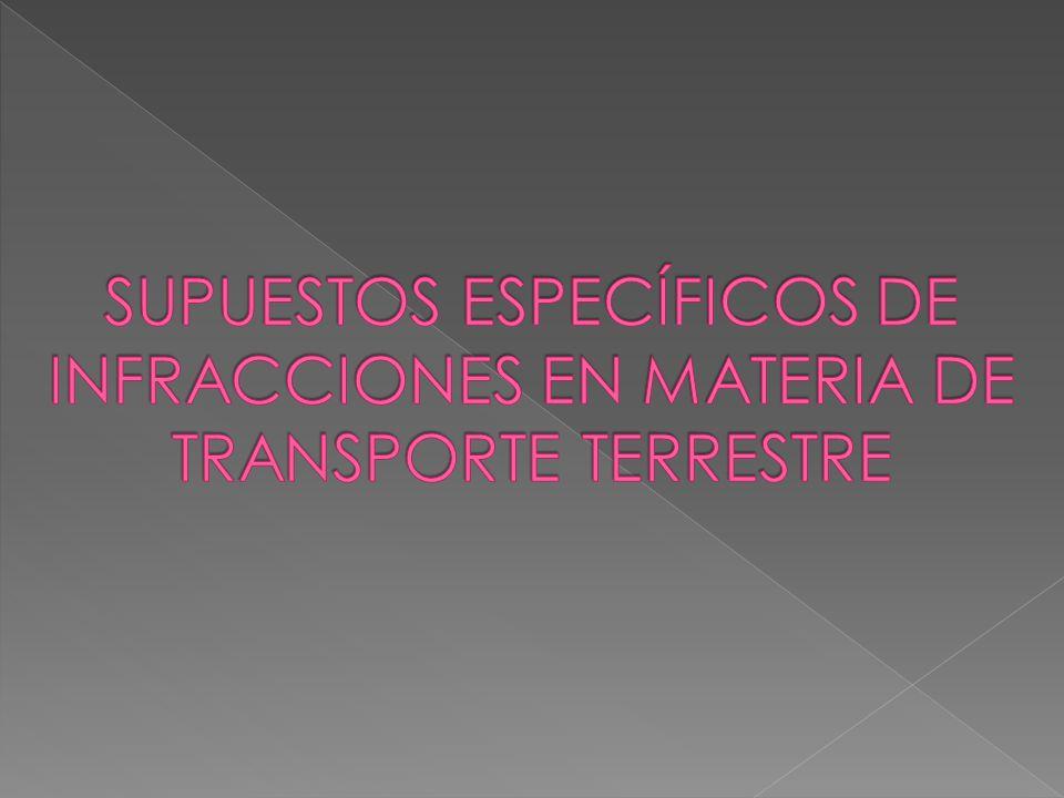 SUPUESTOS ESPECÍFICOS DE INFRACCIONES EN MATERIA DE TRANSPORTE TERRESTRE