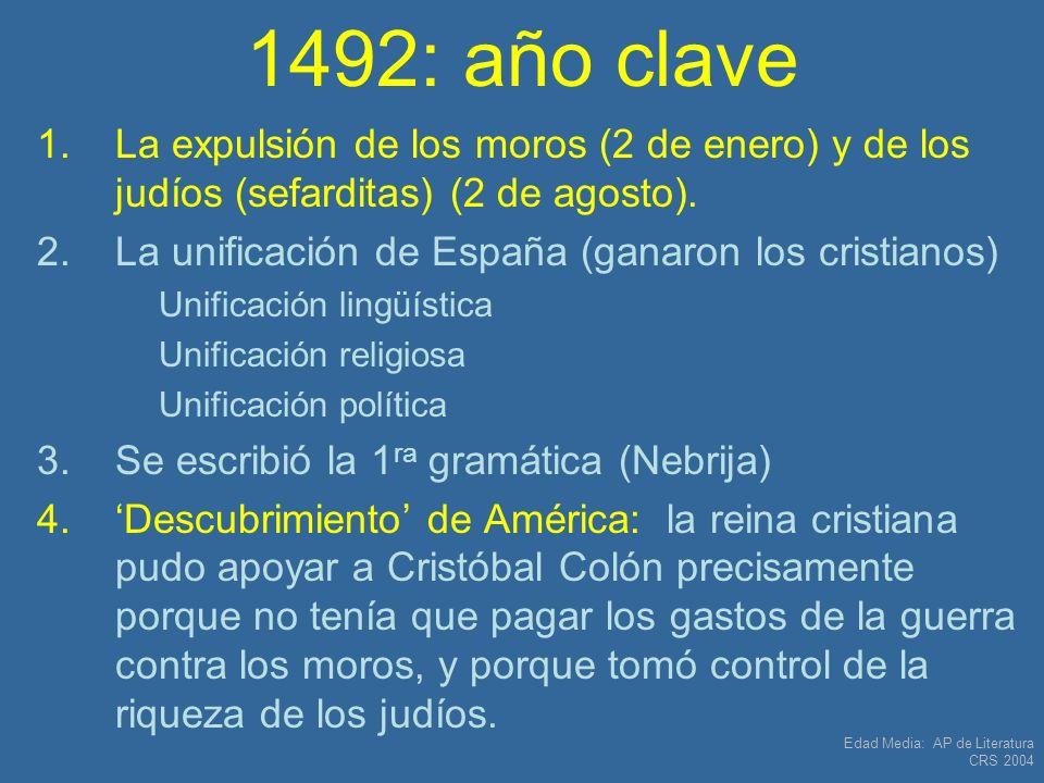 1492: año claveLa expulsión de los moros (2 de enero) y de los judíos (sefarditas) (2 de agosto). La unificación de España (ganaron los cristianos)