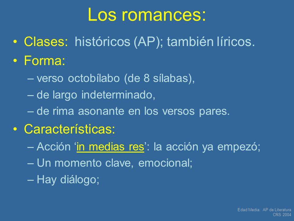 Los romances: Clases: históricos (AP); también líricos. Forma: