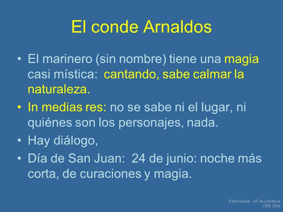 El conde Arnaldos El marinero (sin nombre) tiene una magia casi mística: cantando, sabe calmar la naturaleza.