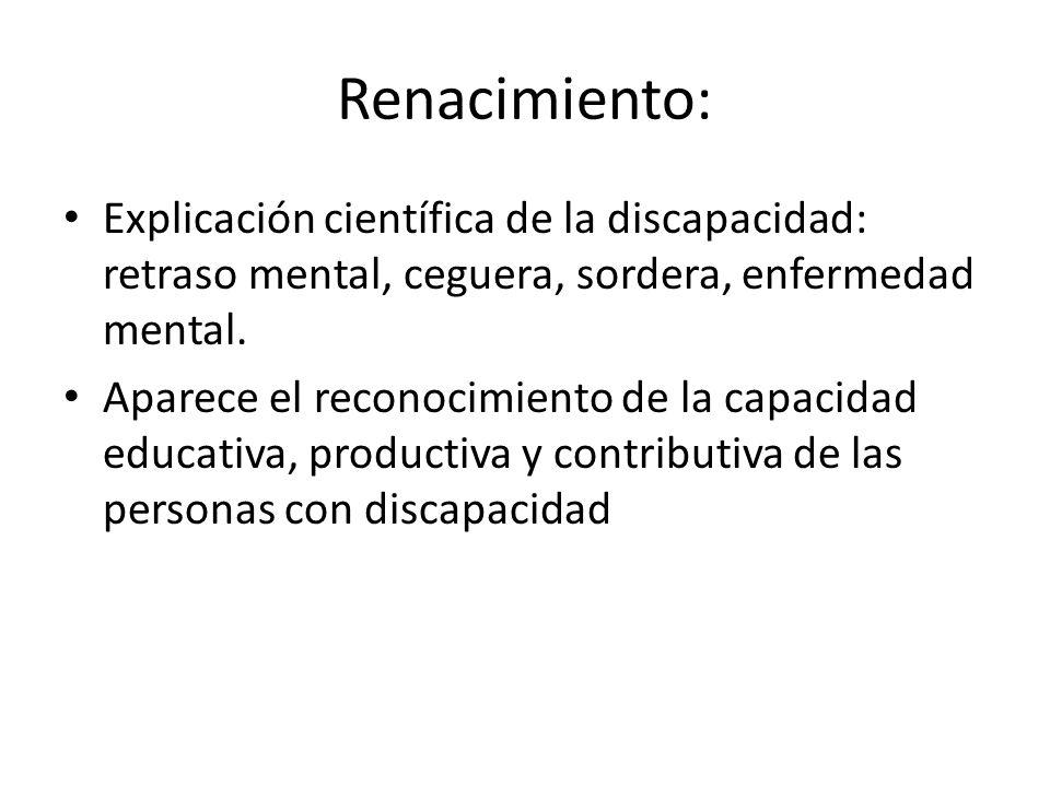 Renacimiento:Explicación científica de la discapacidad: retraso mental, ceguera, sordera, enfermedad mental.