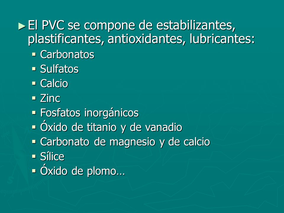 El PVC se compone de estabilizantes, plastificantes, antioxidantes, lubricantes: