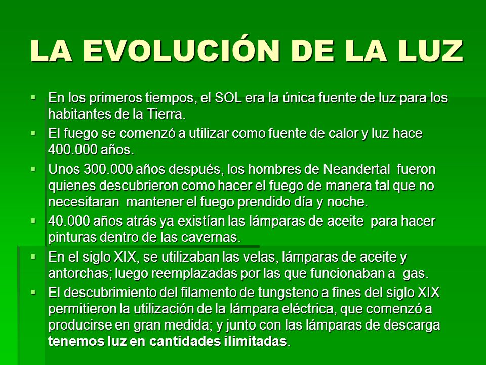 LA EVOLUCIÓN DE LA LUZ En los primeros tiempos, el SOL era la única fuente de luz para los habitantes de la Tierra.