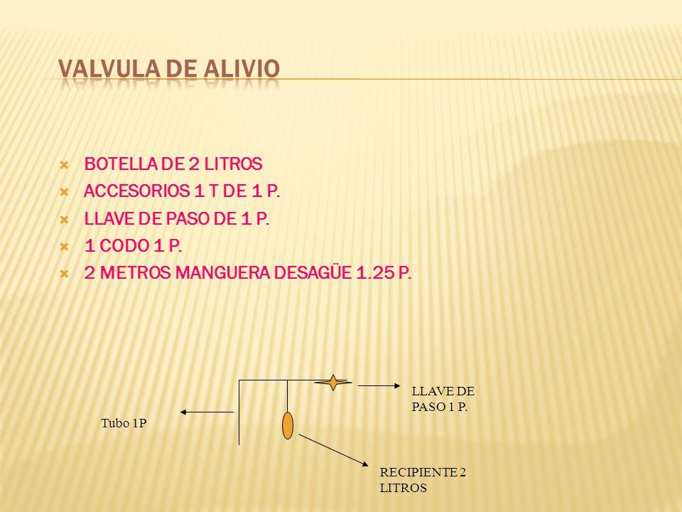 VALVULA DE ALIVIO BOTELLA DE 2 LITROS ACCESORIOS 1 T DE 1 P.