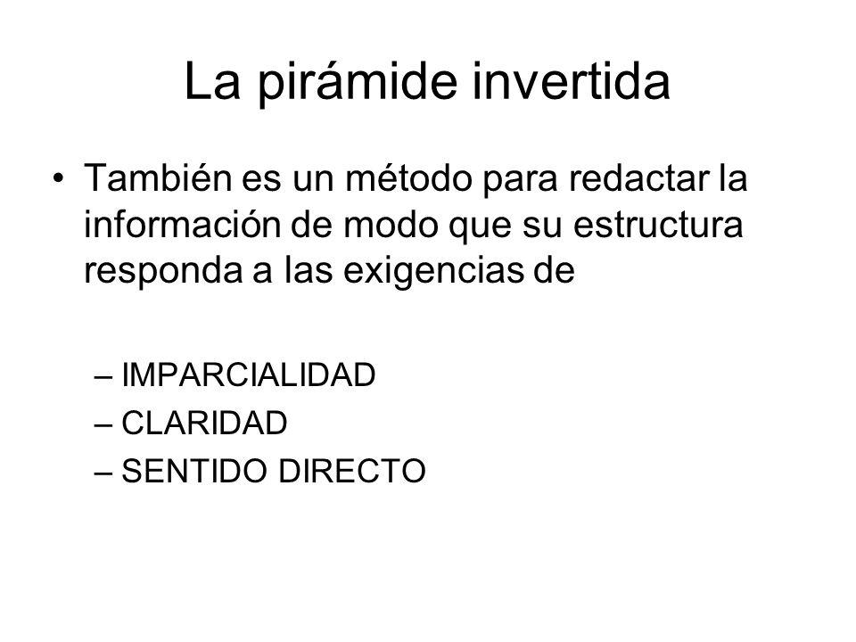 La pirámide invertida También es un método para redactar la información de modo que su estructura responda a las exigencias de.