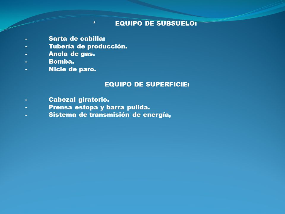 * EQUIPO DE SUBSUELO: - Sarta de cabilla: - Tubería de producción. - Ancla de gas.