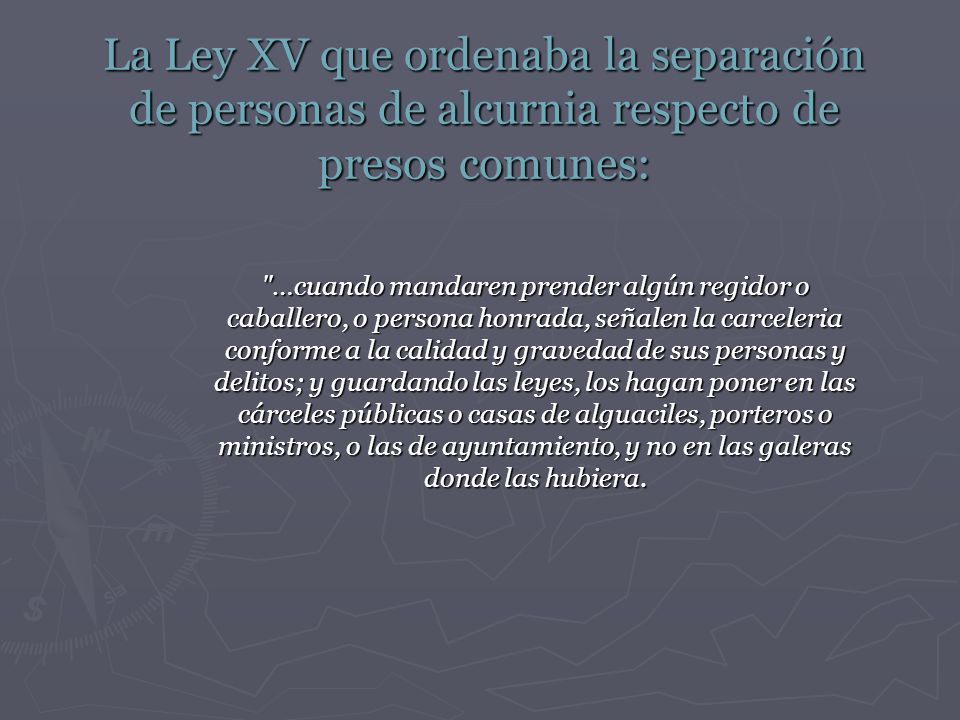 La Ley XV que ordenaba la separación de personas de alcurnia respecto de presos comunes: