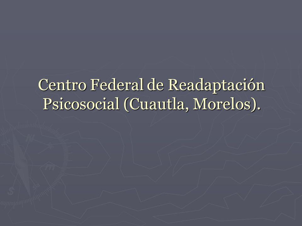 Centro Federal de Readaptación Psicosocial (Cuautla, Morelos).