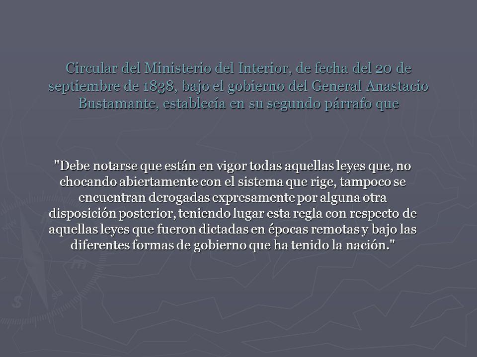 Circular del Ministerio del Interior, de fecha del 20 de septiembre de 1838, bajo el gobierno del General Anastacio Bustamante, establecía en su segundo párrafo que
