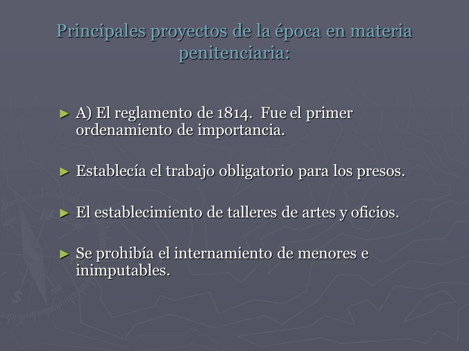 Principales proyectos de la época en materia penitenciaria: