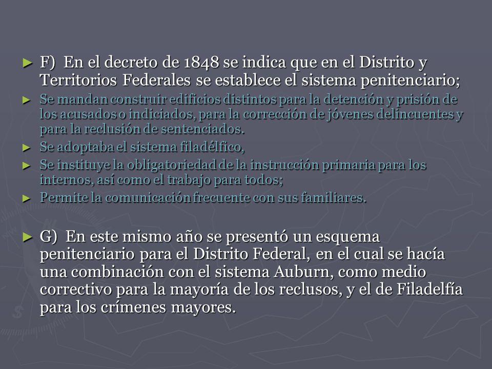 F) En el decreto de 1848 se indica que en el Distrito y Territorios Federales se establece el sistema penitenciario;