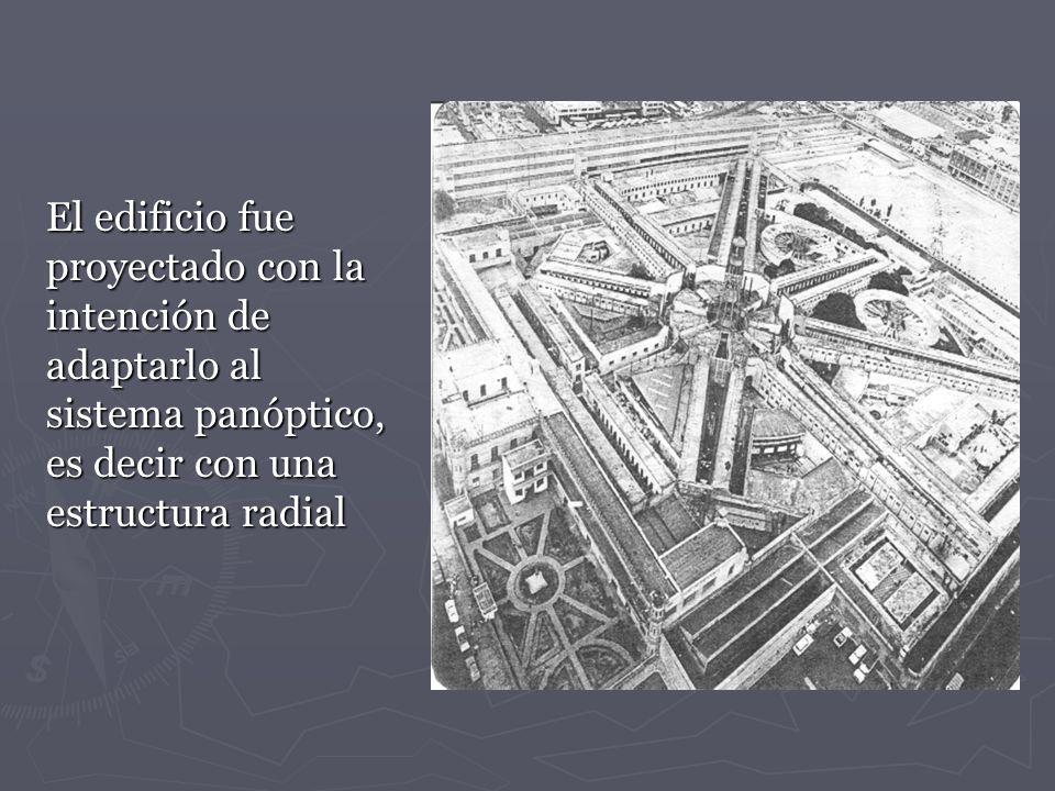 El edificio fue proyectado con la intención de adaptarlo al sistema panóptico, es decir con una estructura radial