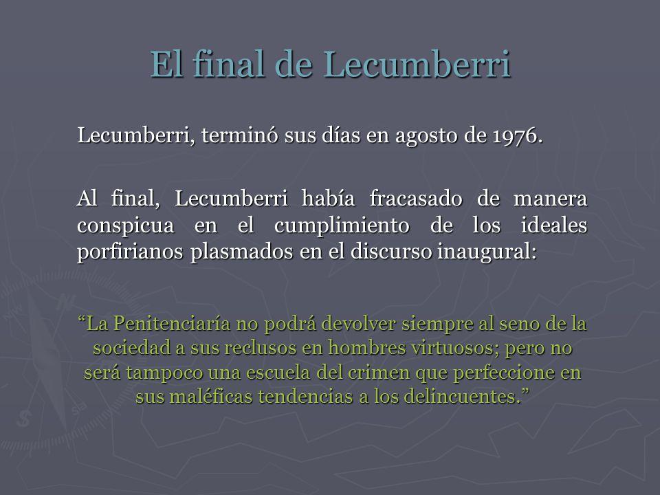 El final de Lecumberri Lecumberri, terminó sus días en agosto de 1976.