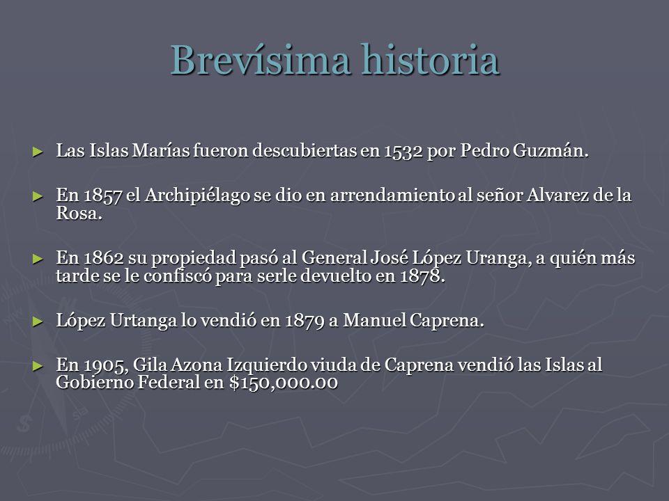 Brevísima historia Las Islas Marías fueron descubiertas en 1532 por Pedro Guzmán.