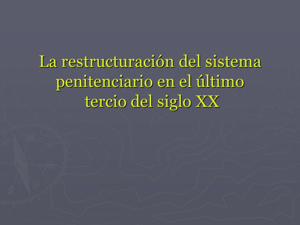 La restructuración del sistema penitenciario en el último tercio del siglo XX
