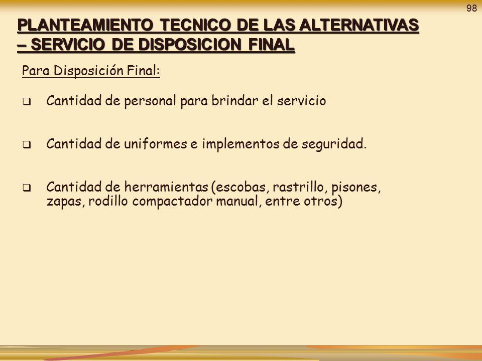 98 PLANTEAMIENTO TECNICO DE LAS ALTERNATIVAS – SERVICIO DE DISPOSICION FINAL. Para Disposición Final: