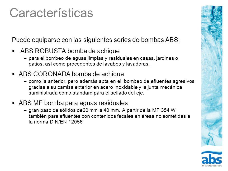 Características Puede equiparse con las siguientes series de bombas ABS: ABS ROBUSTA bomba de achique.