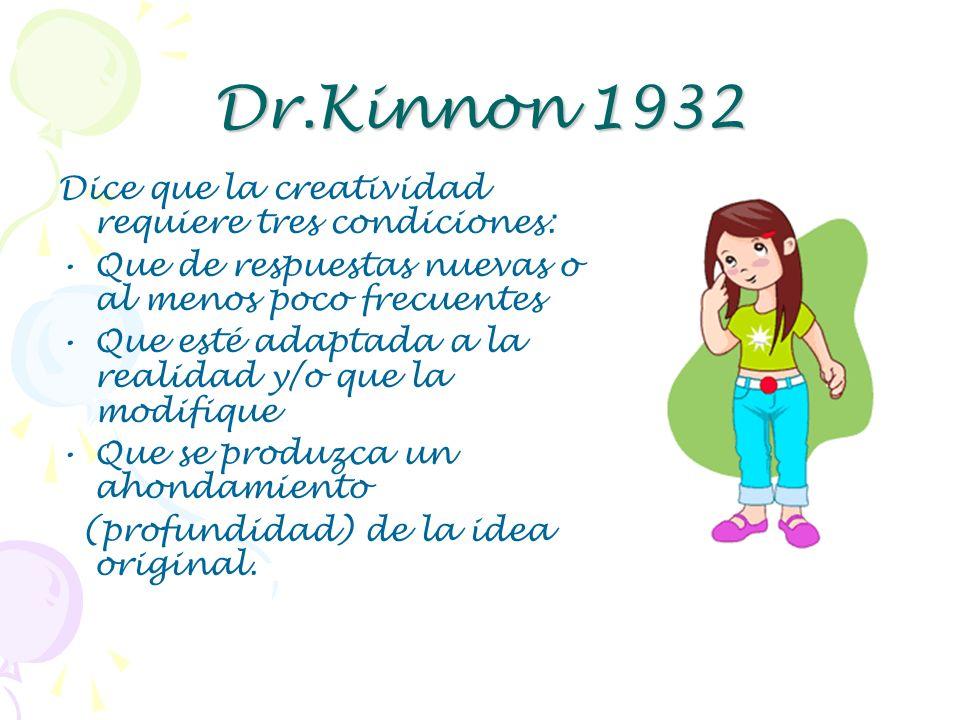 Dr.Kinnon 1932 Dice que la creatividad requiere tres condiciones: