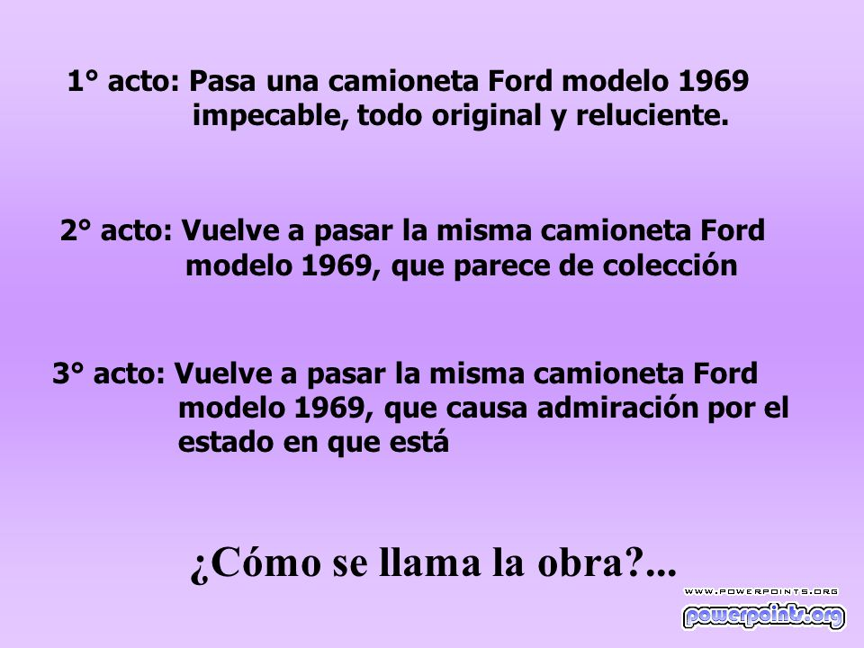 1° acto: Pasa una camioneta Ford modelo 1969