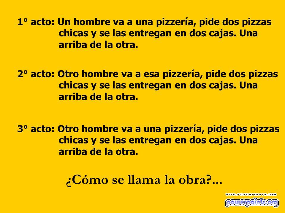 1° acto: Un hombre va a una pizzería, pide dos pizzas