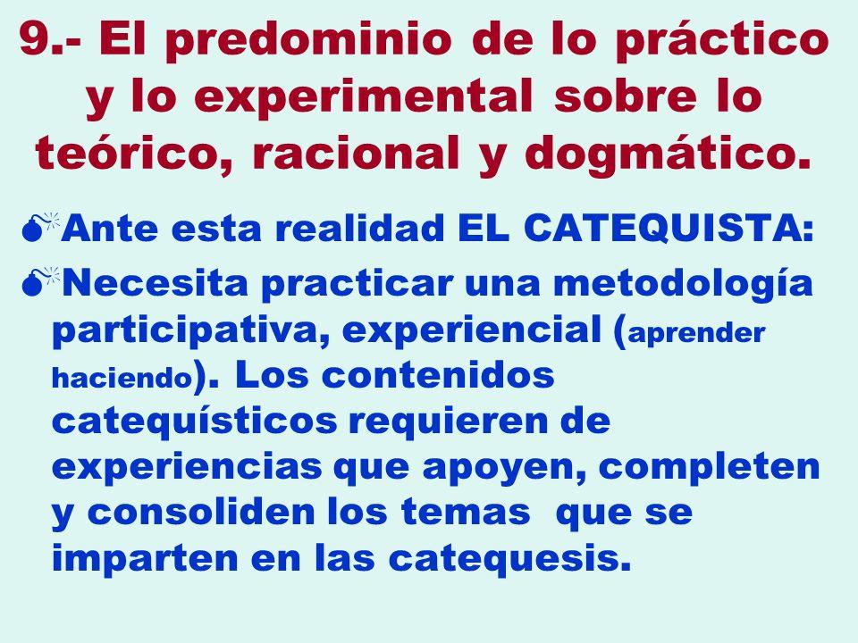 9.- El predominio de lo práctico y lo experimental sobre lo teórico, racional y dogmático.