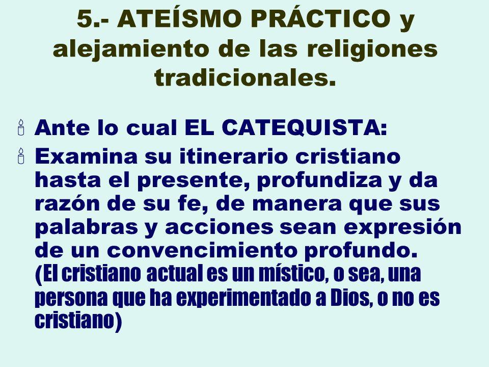5.- ATEÍSMO PRÁCTICO y alejamiento de las religiones tradicionales.