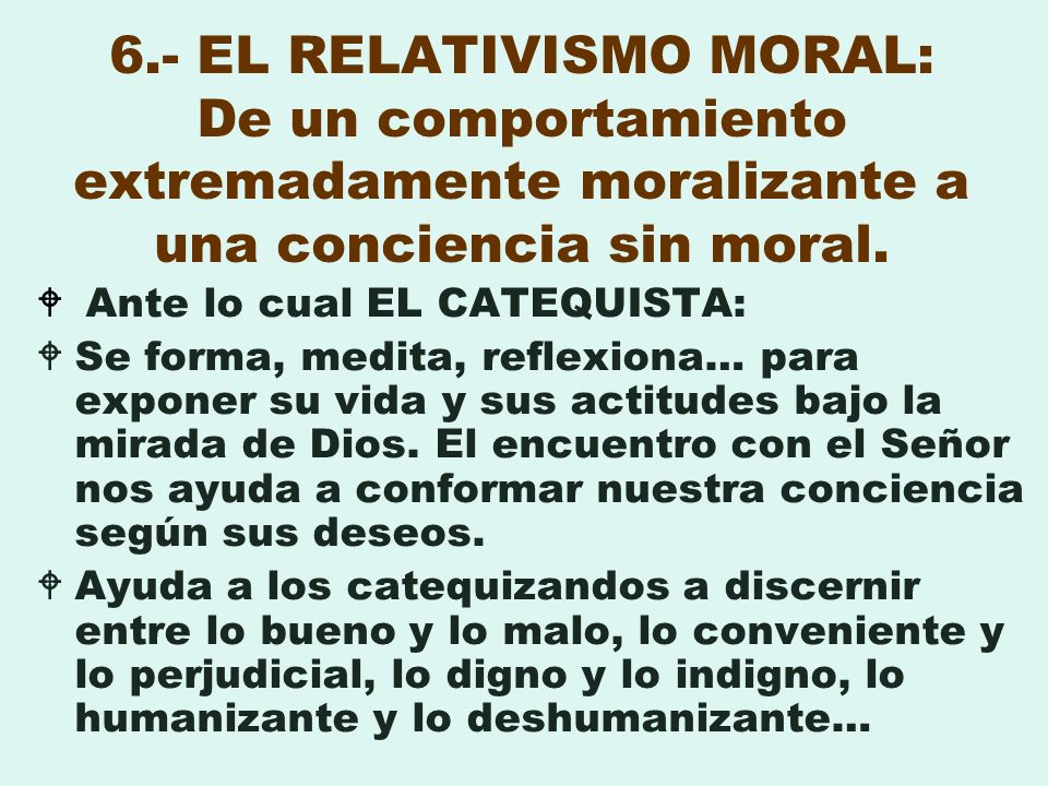 6.- EL RELATIVISMO MORAL: De un comportamiento extremadamente moralizante a una conciencia sin moral.