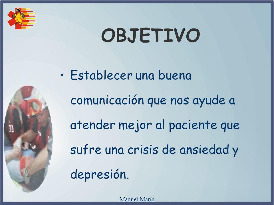 OBJETIVO Establecer una buena comunicación que nos ayude a atender mejor al paciente que sufre una crisis de ansiedad y depresión.