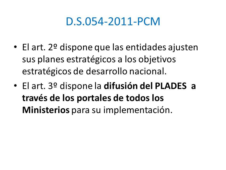 D.S.054-2011-PCM El art. 2º dispone que las entidades ajusten sus planes estratégicos a los objetivos estratégicos de desarrollo nacional.
