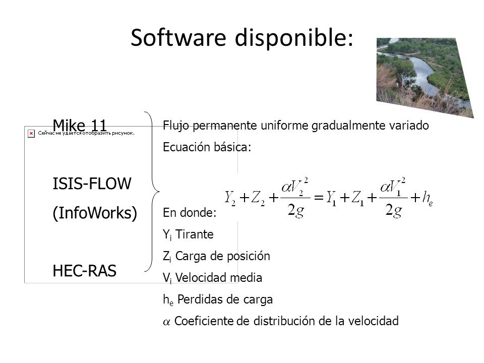 Software disponible: Mike 11 ISIS-FLOW (InfoWorks) HEC-RAS