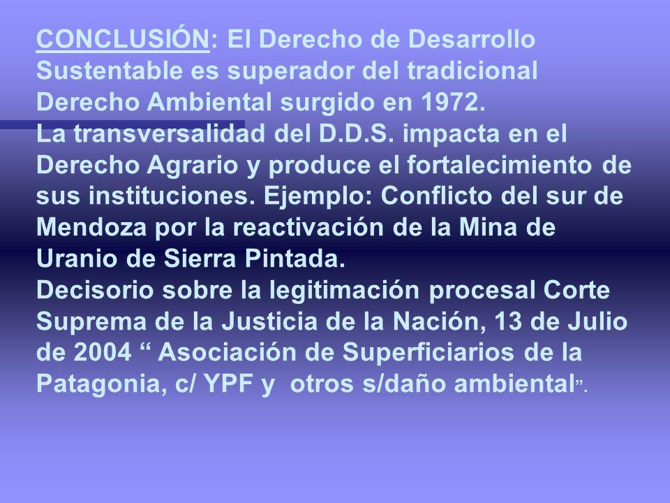 CONCLUSIÓN: El Derecho de Desarrollo Sustentable es superador del tradicional Derecho Ambiental surgido en 1972.