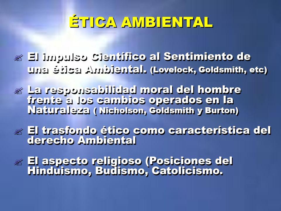 ÉTICA AMBIENTAL El impulso Científico al Sentimiento de una ética Ambiental. (Lovelock, Goldsmith, etc)