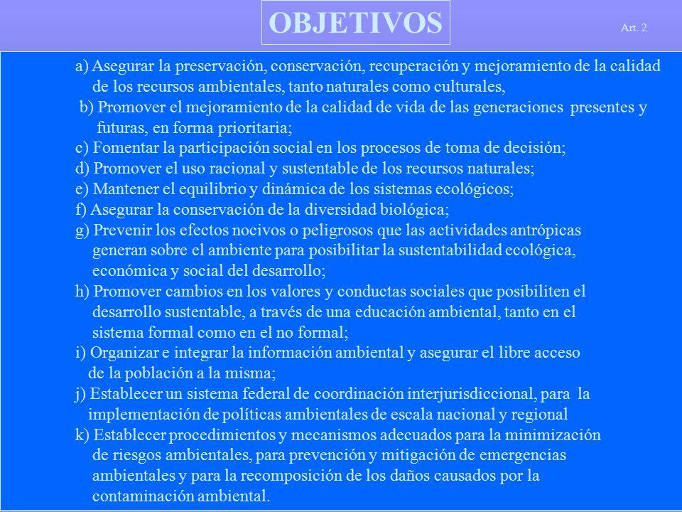 OBJETIVOS Art. 2. a) Asegurar la preservación, conservación, recuperación y mejoramiento de la calidad.