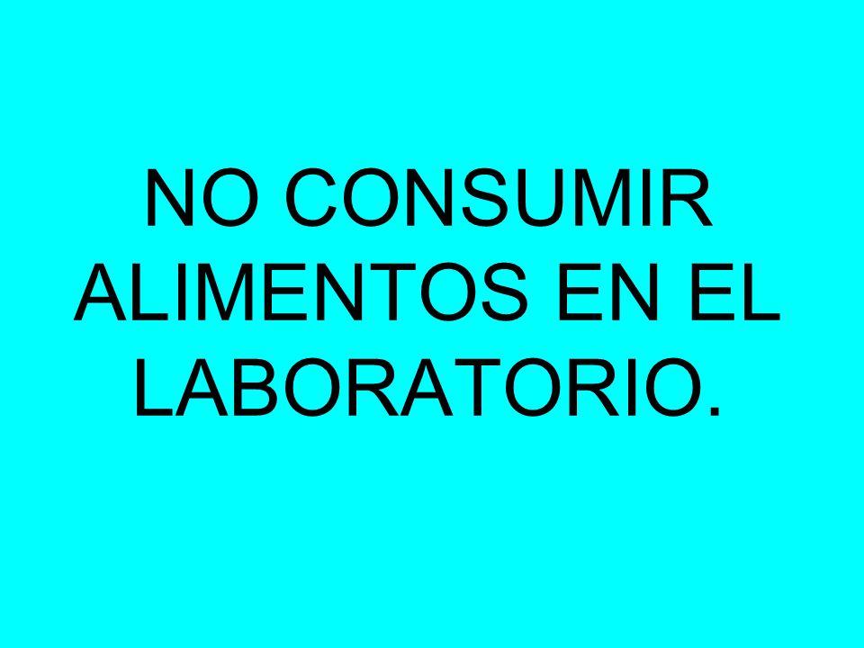 NO CONSUMIR ALIMENTOS EN EL LABORATORIO.