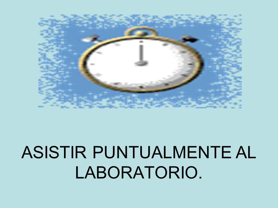 ASISTIR PUNTUALMENTE AL LABORATORIO.